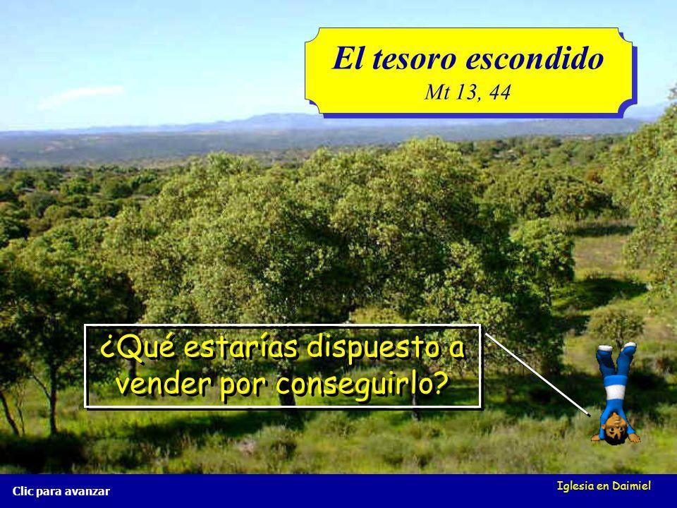 Iglesia en Daimiel El tesoro escondido Mt 13, 44 El tesoro escondido Mt 13, 44 Clic para avanzar ¿Qué puede ser el tesoro? ¿Qué puede ser el tesoro?