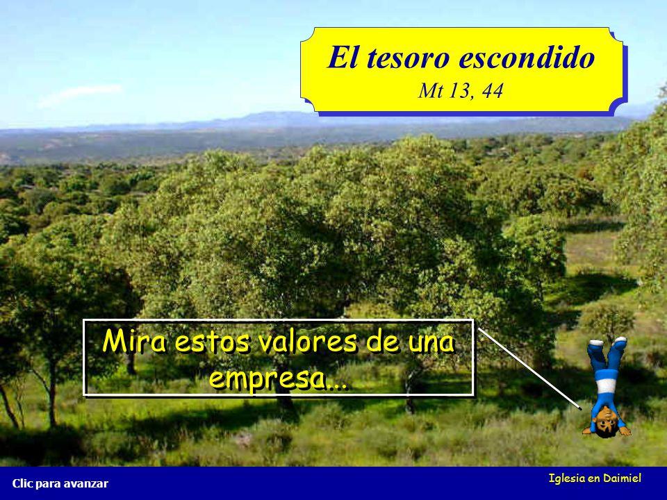 Iglesia en Daimiel El tesoro escondido Mt 13, 44 El tesoro escondido Mt 13, 44 Clic para avanzar ¿Cuál es tu escala de valores?...... ¿Cuál es tu esca