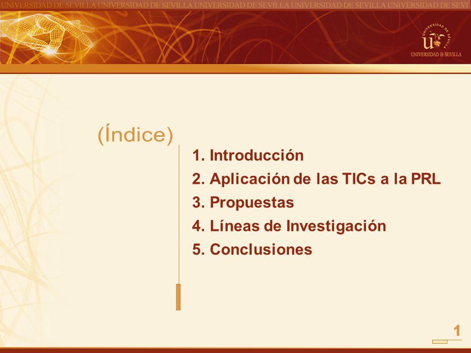 1.Introducción 2.Aplicación de las TICs a la PRL 3.Propuestas 4.Líneas de Investigación 5.Conclusiones