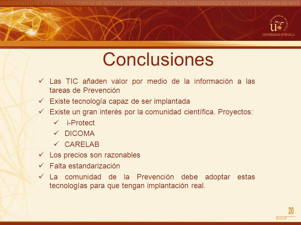 Conclusiones Las TIC añaden valor por medio de la información a las tareas de Prevención Existe tecnología capaz de ser implantada Existe un gran inte