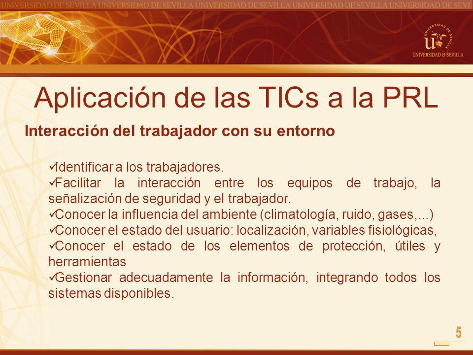 Aplicación de las TICs a la PRL Interacción del trabajador con su entorno Identificar a los trabajadores. Facilitar la interacción entre los equipos d