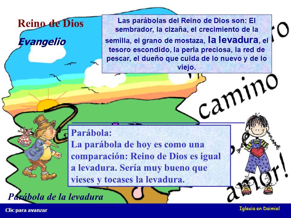 Iglesia en Daimiel Reino de Dios Evangelio Parábola de la levadura Parábola: La parábola de hoy es como una comparación: Reino de Dios es igual a levadura.