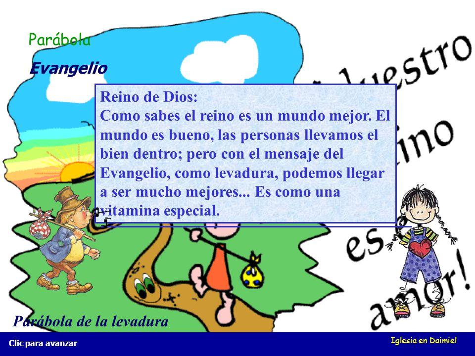 Iglesia en Daimiel Clic para avanzar Evangelio Parábola Parábola de la levadura Reino de Dios: Como sabes el reino es un mundo mejor.