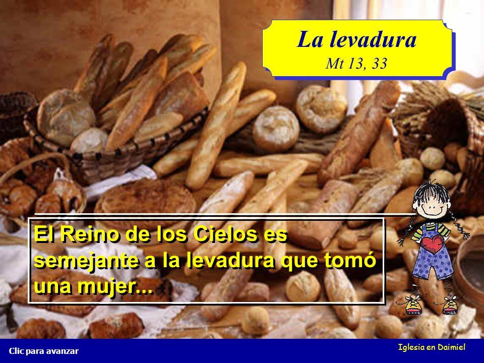 Iglesia en Daimiel Clic para avanzar La levadura Mt 13, 33 La levadura Mt 13, 33 ¿Qué podría ser el pan?