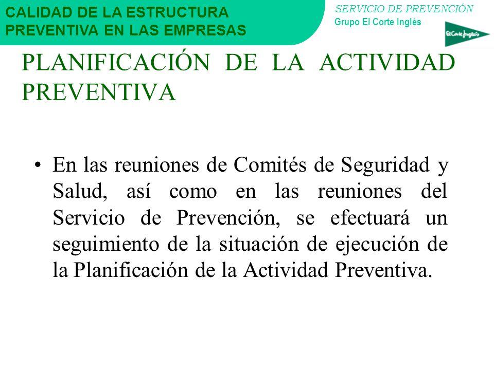 SERVICIO DE PREVENCIÓN Grupo El Corte Inglés PLANIFICACIÓN DE LA ACTIVIDAD PREVENTIVA Aprobación. La Planificación de cada Centro debe ser aprobada po