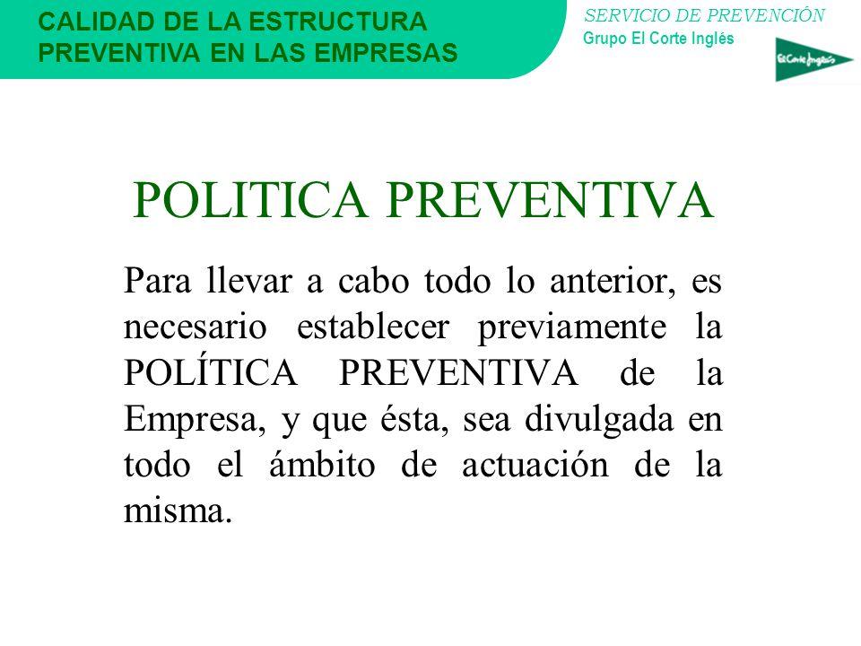 SERVICIO DE PREVENCIÓN Grupo El Corte Inglés CALIDAD DE LA ESTRUCTURA PREVENTIVA EN LAS EMPRESAS OBJETIVOS : Integrar la prevención de riesgos laboral