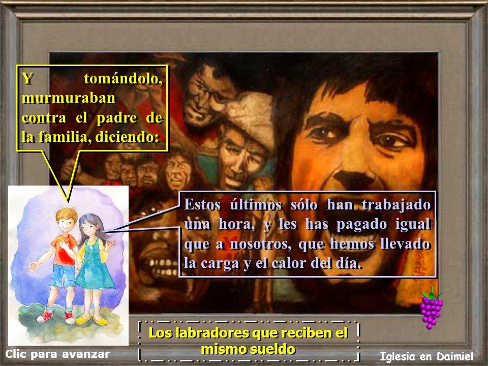 Clic para avanzar Iglesia en Daimiel Los labradores que reciben el mismo sueldo Vinieron los de la media tarde, recibieron cada uno un denario. Vinier