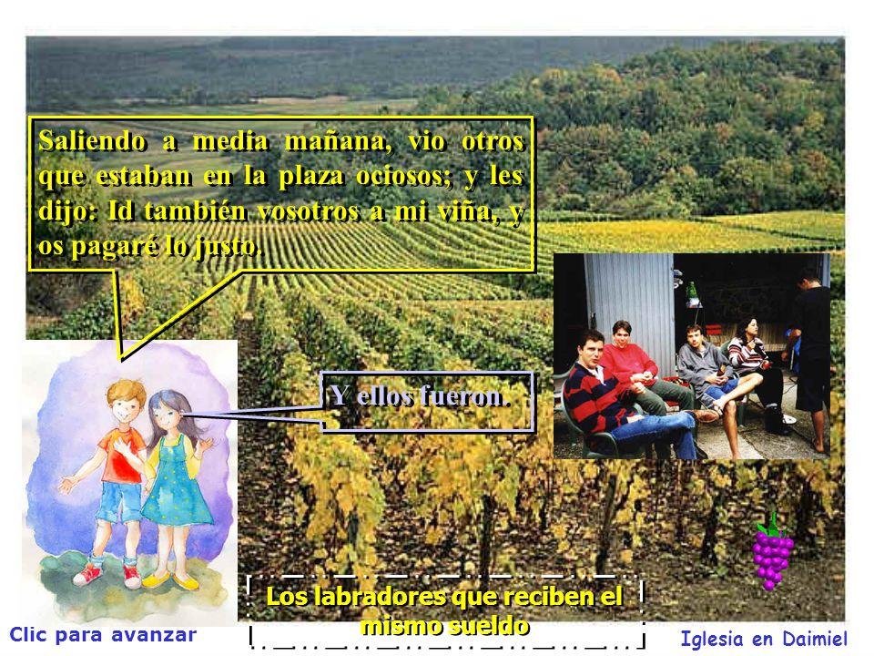 Clic para avanzar Iglesia en Daimiel Los labradores que reciben el mismo sueldo Y habiéndose concertado con los obreros en un denario al día, los envió a su viña.