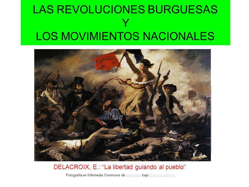 LAS REVOLUCIONES BURGUESAS Y LOS MOVIMIENTOS NACIONALES DELACROIX, E.: La libertad guiando al pueblo Fotografía en Wikimedia Commons de Aavindraa bajo