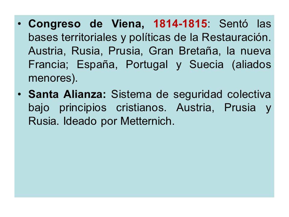 Congreso de Viena, 1814-1815: Sentó las bases territoriales y políticas de la Restauración. Austria, Rusia, Prusia, Gran Bretaña, la nueva Francia; Es