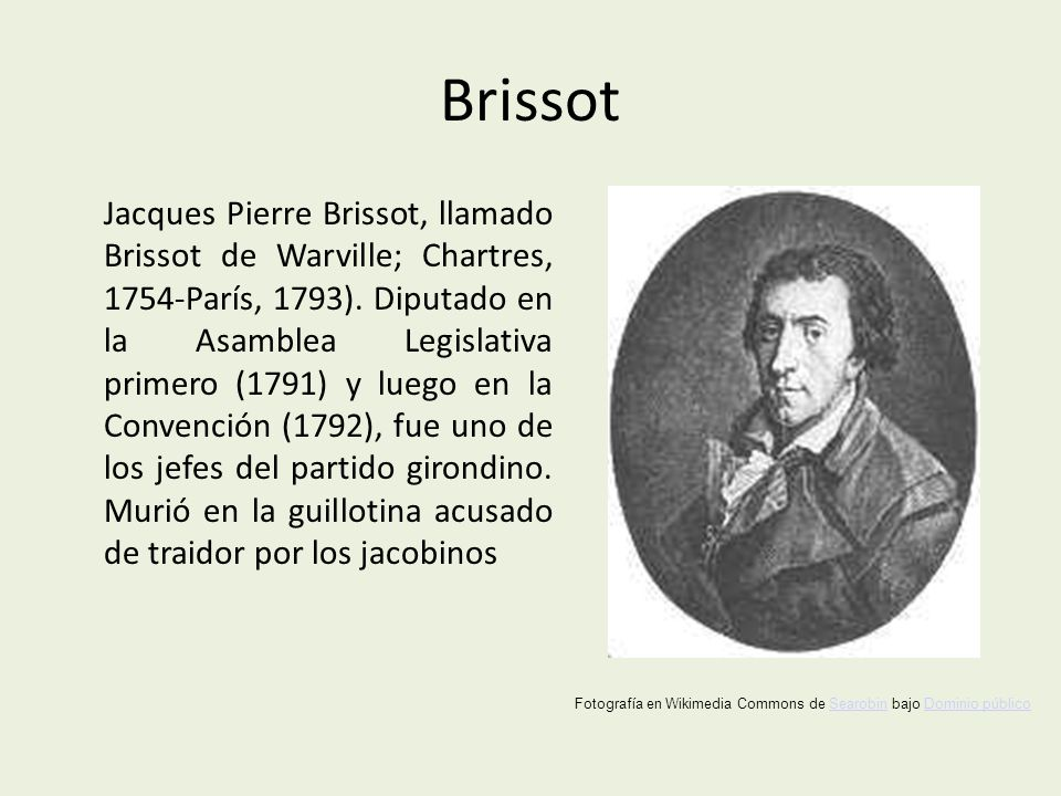 Brissot Jacques Pierre Brissot, llamado Brissot de Warville; Chartres, 1754-París, 1793).