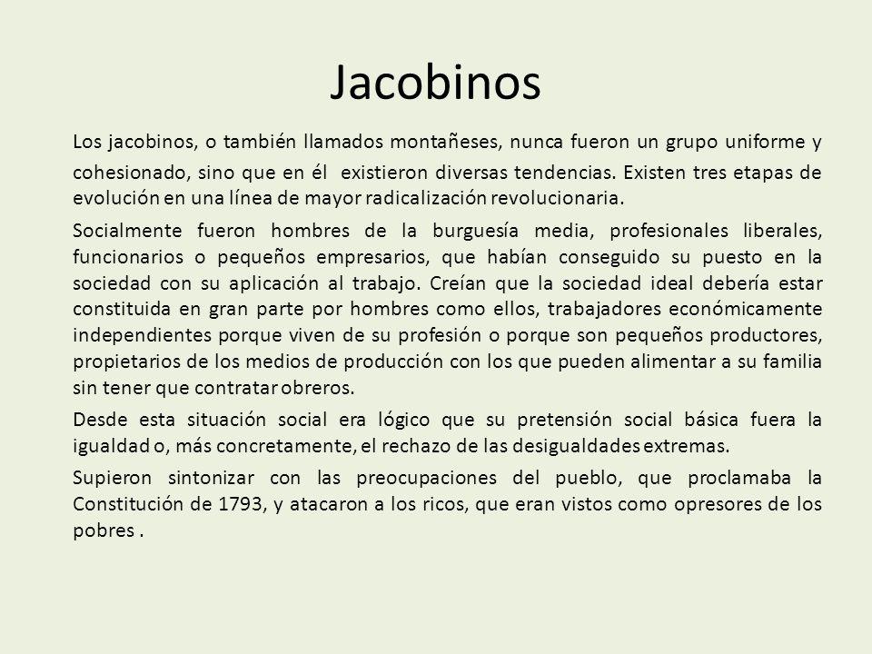 Jacobinos Los jacobinos, o también llamados montañeses, nunca fueron un grupo uniforme y cohesionado, sino que en él existieron diversas tendencias.