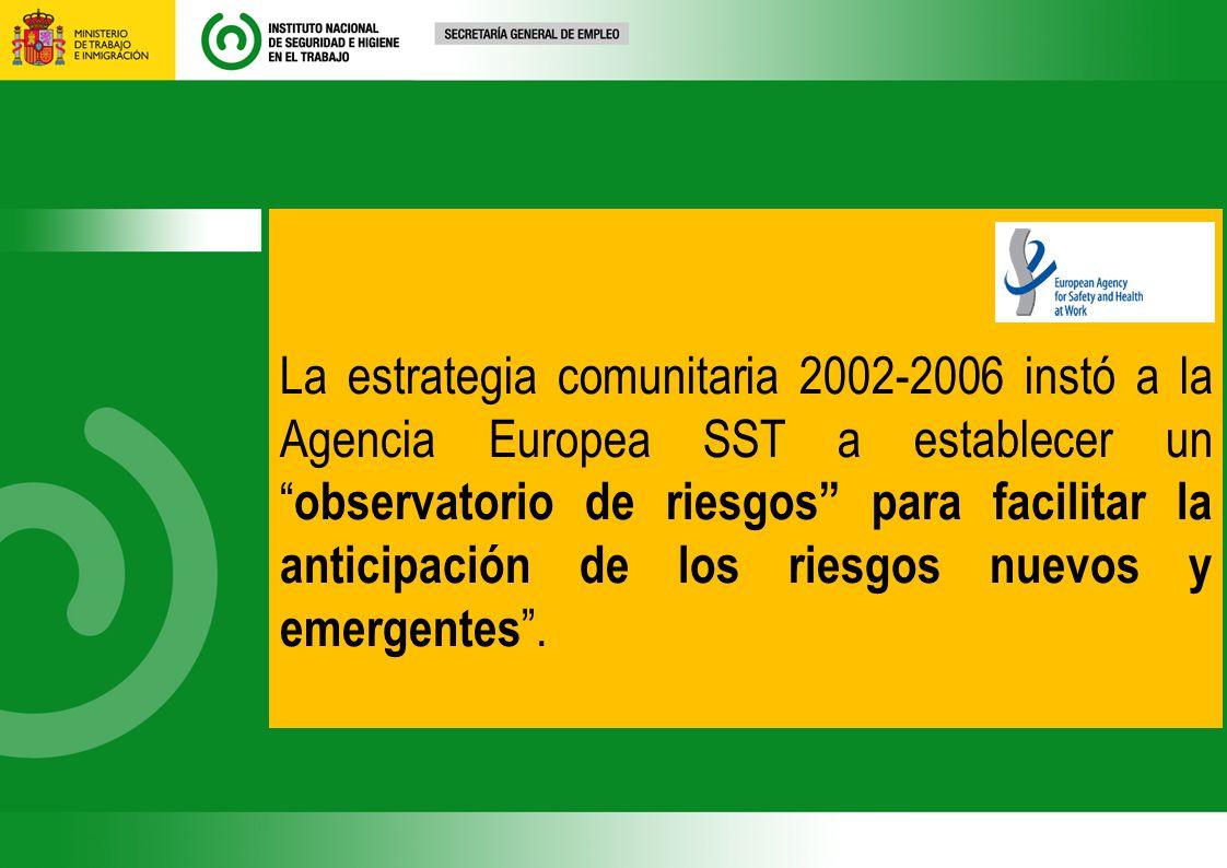 La estrategia comunitaria 2002-2006 instó a la Agencia Europea SST a establecer un observatorio de riesgos para facilitar la anticipación de los riesgos nuevos y emergentes.