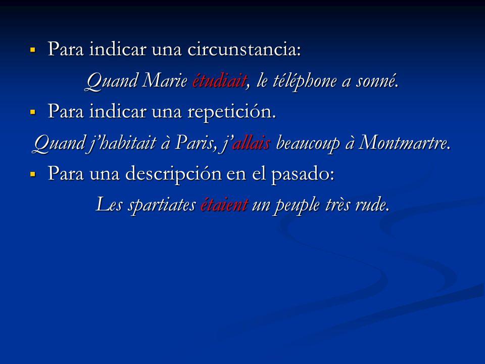 Para indicar una circunstancia: Para indicar una circunstancia: Quand Marie étudiait, le téléphone a sonné. Para indicar una repetición. Para indicar