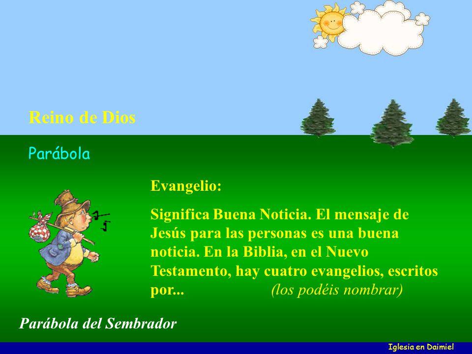 Evangelio Parábola Reino de Dios Algunas Palabras ( Clic en ellas para comenzar ) Iglesia en Daimiel Parábola del Sembrador