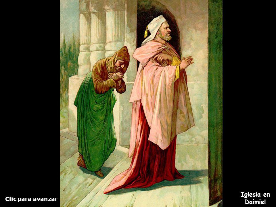 Clic para avanzar Iglesia en Daimiel El fariseo y el publicano El publicano estando lejos no quería ni alzar los ojos al cielo, sino que golpeaba su p