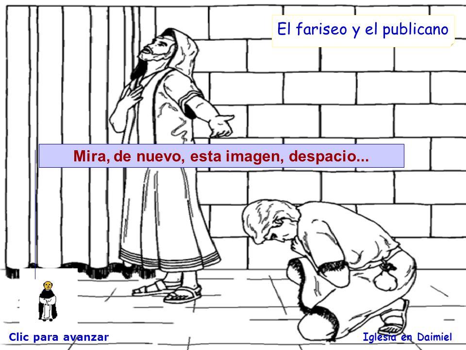 Clic para avanzar Iglesia en Daimiel El fariseo y el publicano Os digo que éste bajó a su casa justificado y el fariseo, no; porque quien se ensalza,