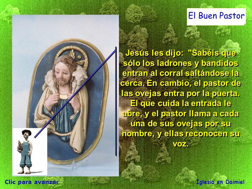 Clic para avanzar Iglesia en Daimiel El Buen Pastor Jesús les dijo: Sabéis que sólo los ladrones y bandidos entran al corral saltándose la cerca.
