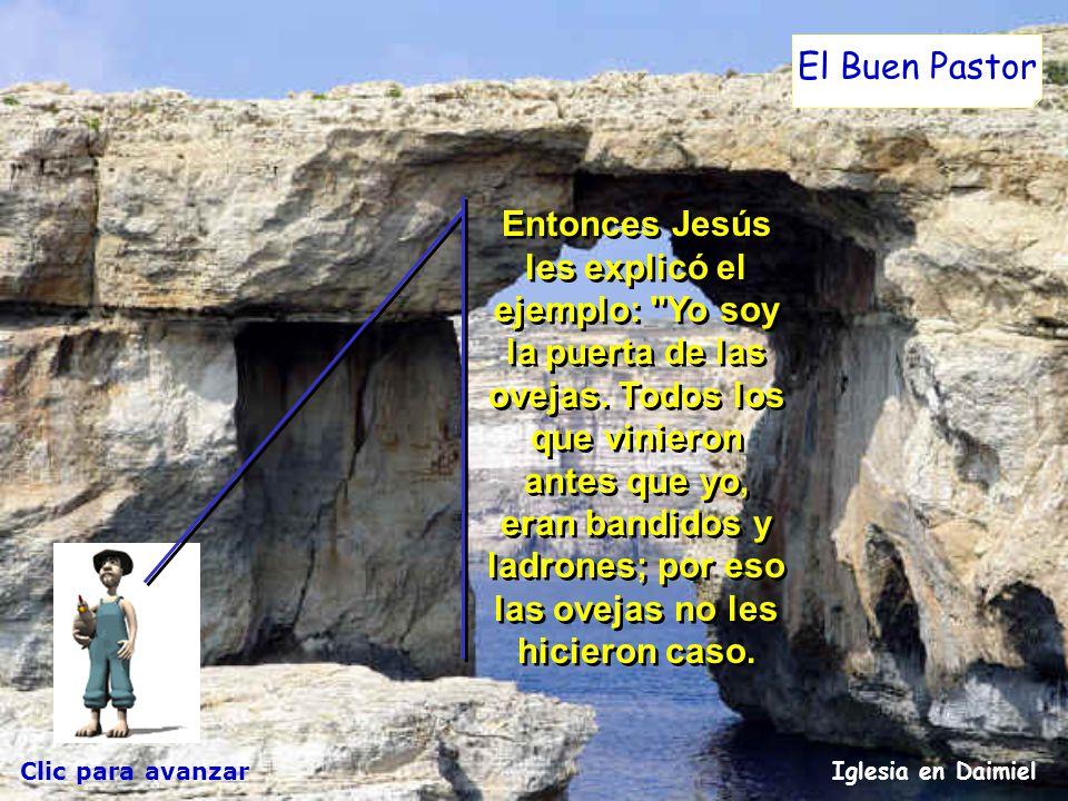 Clic para avanzar Iglesia en Daimiel El Buen Pastor Jesús les puso el ejemplo anterior, pero ellos no entendieron lo que les quería decir. Jesús les p