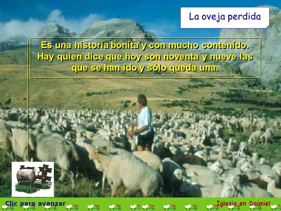 Clic para avanzar Iglesia en Daimiel La oveja perdida Os digo, que así habrá más gozo en el cielo por un pecador que se arrepiente, que por noventa y nueve justos, que no necesitan convertirse.