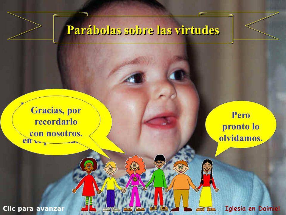 Parábolas sobre las virtudes Lo que realmente necesitamos saber, se aprende en el parvulario.