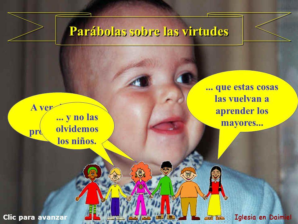 Parábolas sobre las virtudes Son muchas las parábolas que tenemos. Clic para avanzar Iglesia en Daimiel Vemos la de dos deudores. Aprendemos a perdona