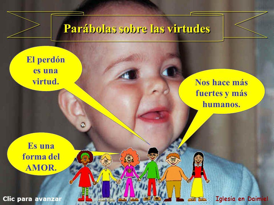 Es una forma del AMOR.Parábolas sobre las virtudes El perdón es una virtud.