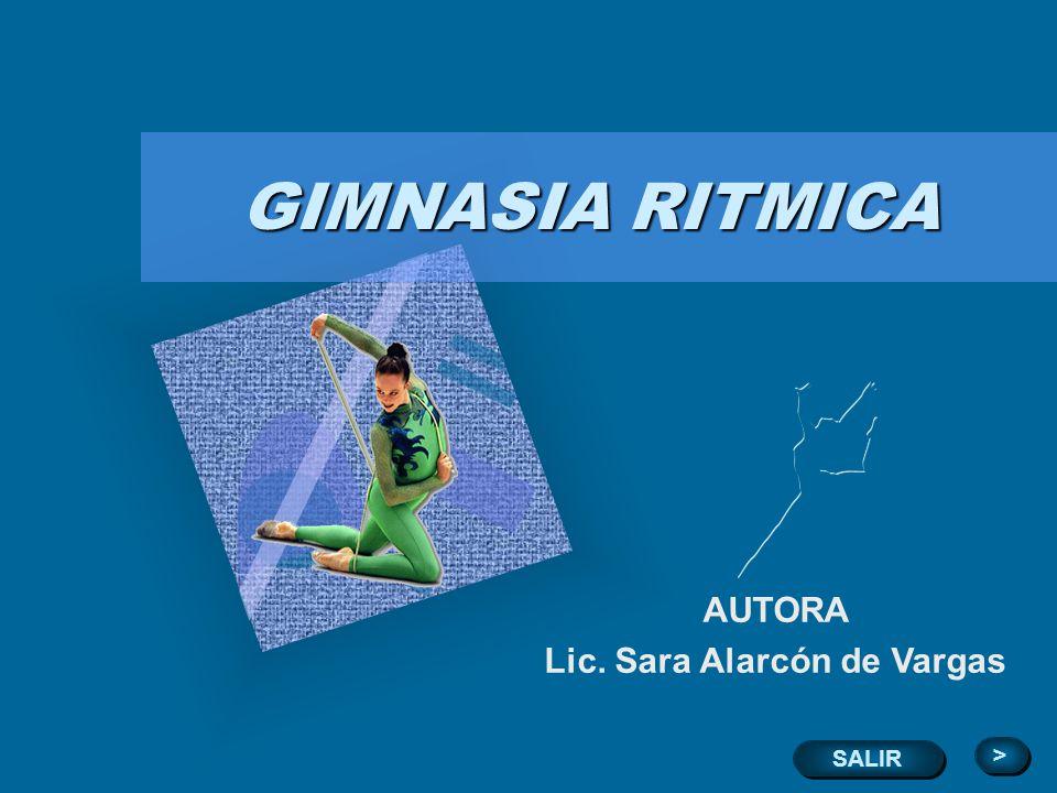 GIMNASIA RITMICA AUTORA Lic. Sara Alarcón de Vargas > > SALIR