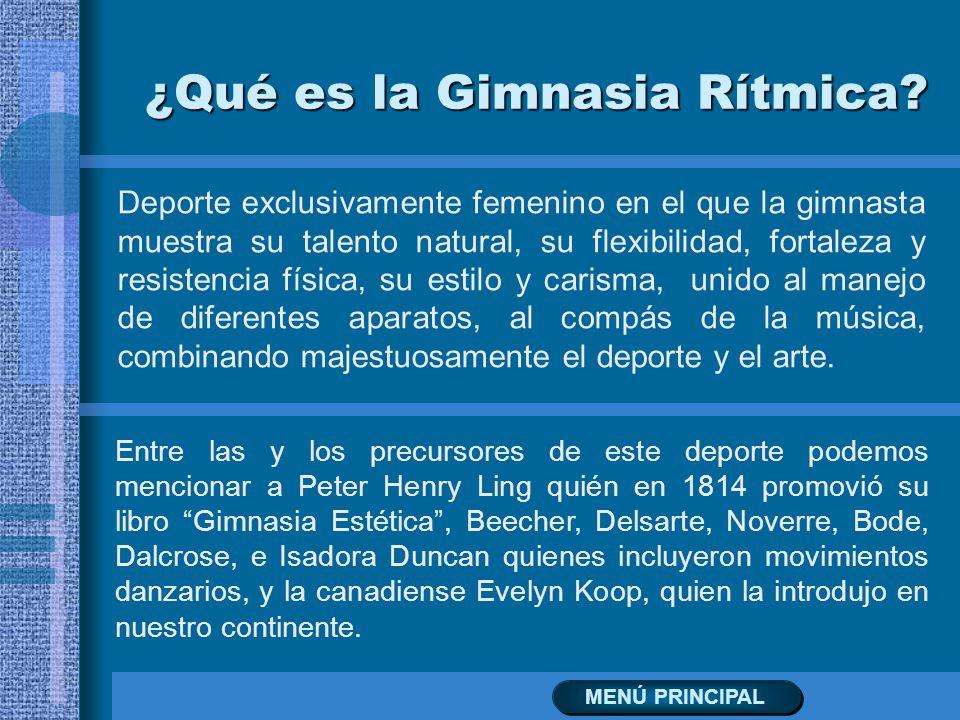 ¿Qué es la Gimnasia Rítmica? Deporte exclusivamente femenino en el que la gimnasta muestra su talento natural, su flexibilidad, fortaleza y resistenci