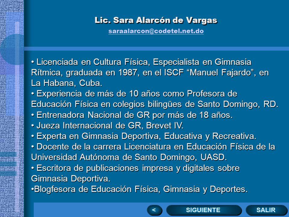 Lic. Sara Alarcón de Vargas Lic. Sara Alarcón de Vargas saraalarcon@codetel.net.do saraalarcon@codetel.net.do SALIR SIGUIENTE < < Licenciada en Cultur