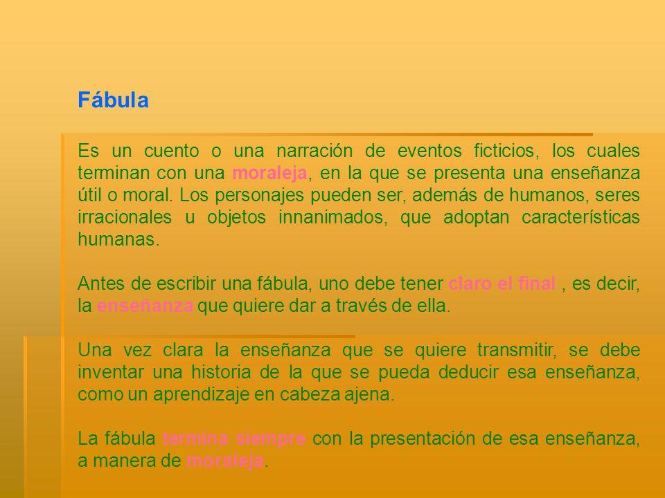 Fábula Es un cuento o una narración de eventos ficticios, los cuales terminan con una moraleja, en la que se presenta una enseñanza útil o moral. Los
