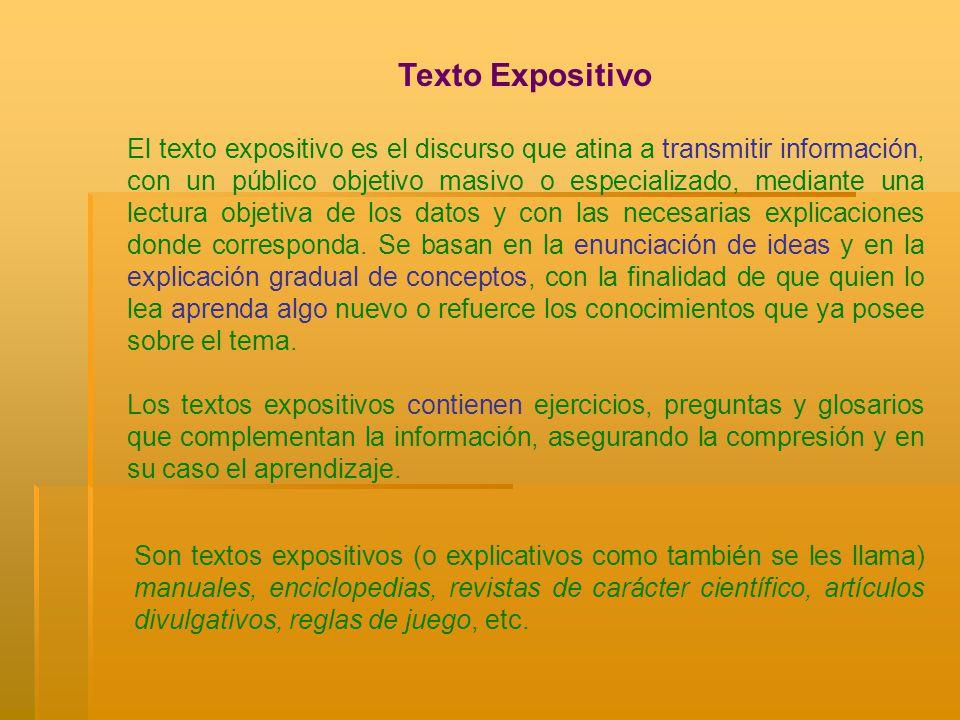 Texto Expositivo El texto expositivo es el discurso que atina a transmitir información, con un público objetivo masivo o especializado, mediante una l