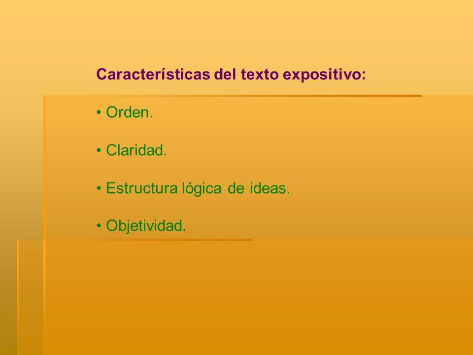 Características del texto expositivo: Orden. Claridad. Estructura lógica de ideas. Objetividad.