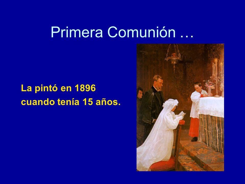 Primera Comunión … La pintó en 1896 cuando tenía 15 años.