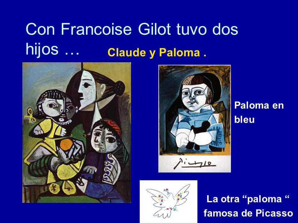 Con Francoise Gilot tuvo dos hijos … Claude y Paloma.