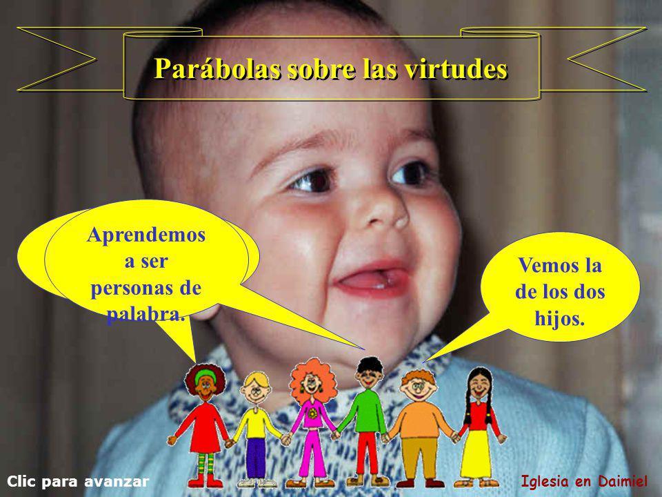 Los dos hijos Clic para avanzar Iglesia en Daimiel No es lo mismo hablar que hacer algo; es más difícil hacerlo.