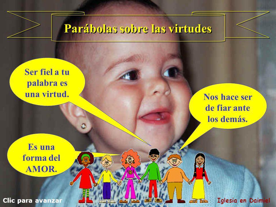 Es una forma del AMOR.Parábolas sobre las virtudes Ser fiel a tu palabra es una virtud.