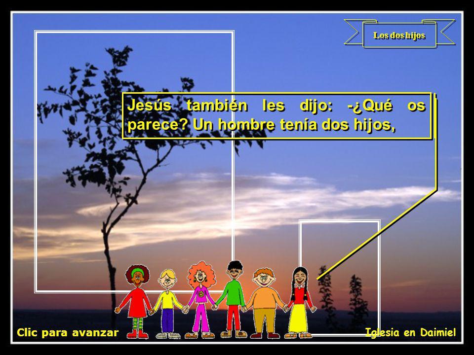 Los dos hijos Clic para avanzar Iglesia en Daimiel Jesús también les dijo: -¿Qué os parece.
