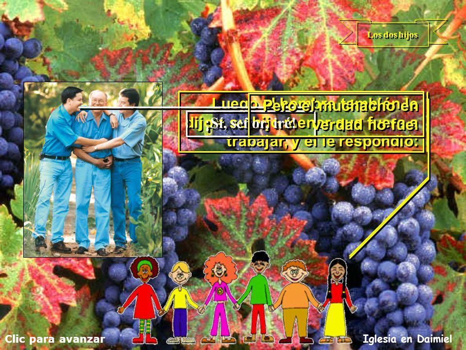 Los dos hijos y le dijo al mayor de ellos: y le dijo al mayor de ellos: Clic para avanzar Iglesia en Daimiel Hijo, ve a trabajar en la viña.