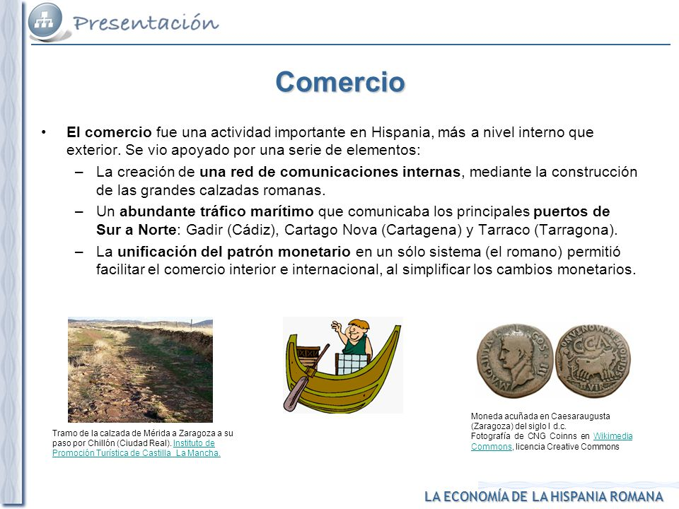 LA ECONOMÍA DE LA HISPANIA ROMANA Tramo de la calzada de Mérida a Zaragoza a su paso por Chillón (Ciudad Real). Instituto de Promoción Turística de Ca