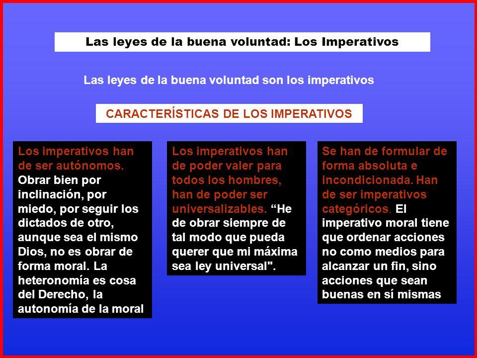 Las leyes de la buena voluntad: Los Imperativos Las leyes de la buena voluntad son los imperativos CARACTERÍSTICAS DE LOS IMPERATIVOS Los imperativos