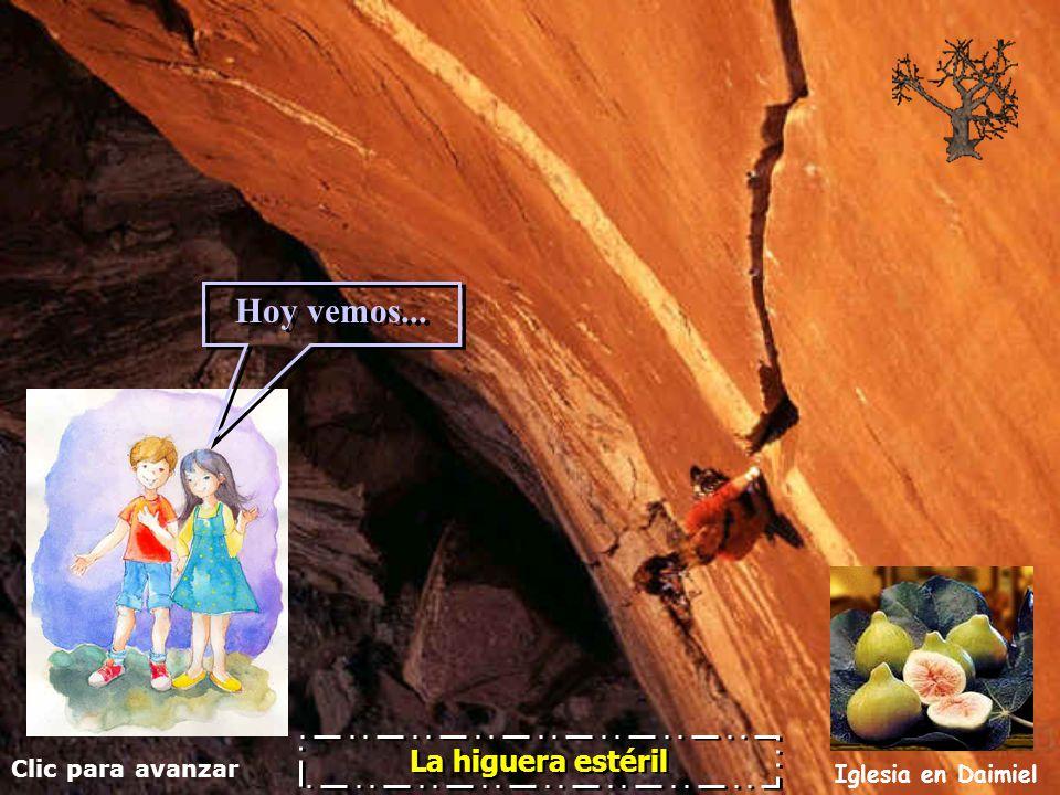 Clic para avanzar Iglesia en Daimiel La higuera estéril La higuera estéril Hoy vemos...