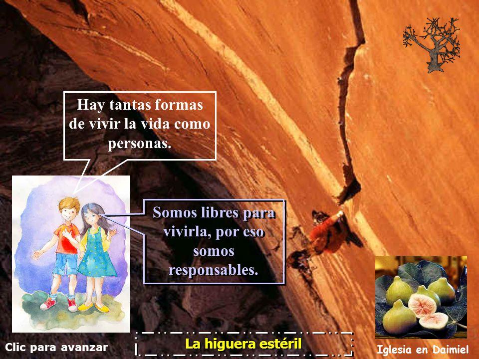 Clic para avanzar Iglesia en Daimiel La higuera estéril Somos libres para vivirla, por eso somos responsables.