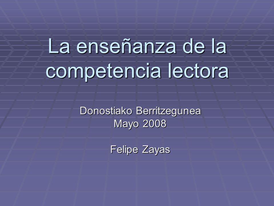 La enseñanza de la competencia lectora Donostiako Berritzegunea Mayo 2008 Felipe Zayas