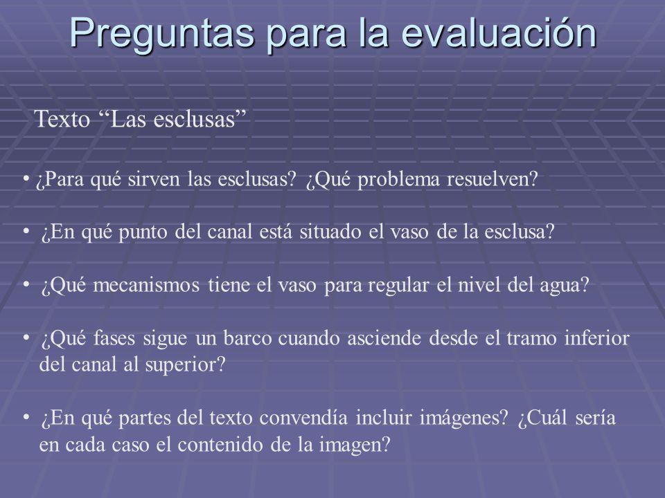 Preguntas para la evaluación Texto Las esclusas ¿Para qué sirven las esclusas? ¿Qué problema resuelven? ¿En qué punto del canal está situado el vaso d