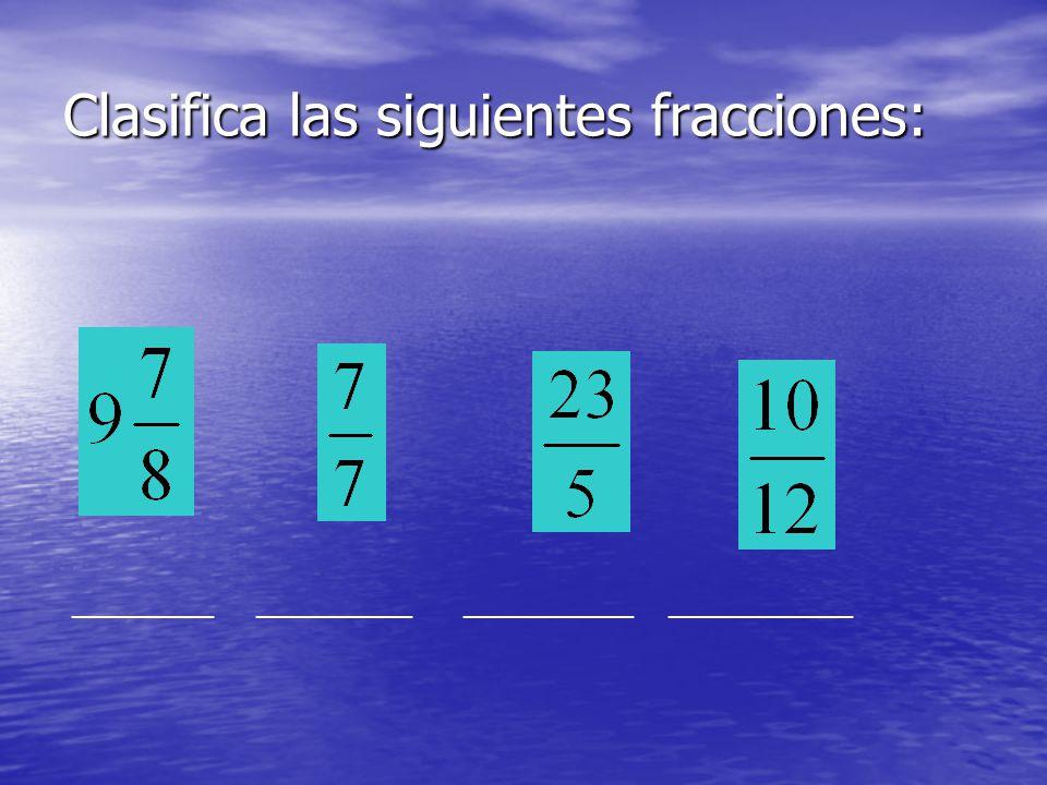 Clasifica las siguientes fracciones: __________ ___________ ____________ _____________