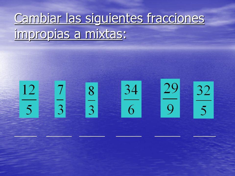 Cambiar las siguientes fracciones impropias a mixtas: _______ ________ ________ ________ ________ _______