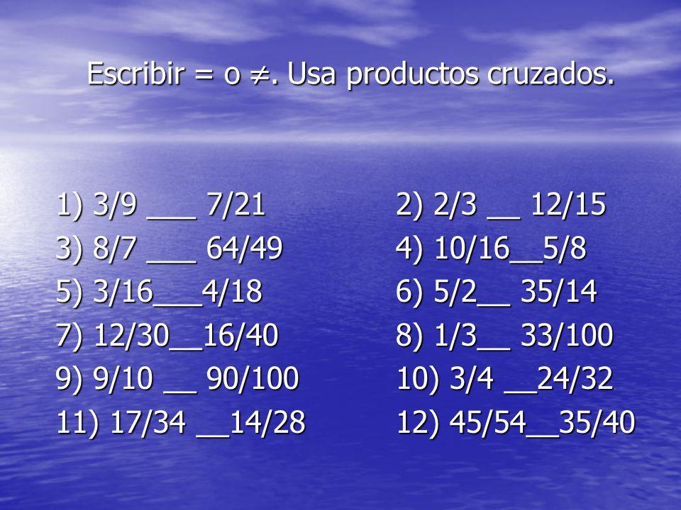 Escribir = o. Usa productos cruzados. 1) 3/9 ___ 7/212) 2/3 __ 12/15 3) 8/7 ___ 64/494) 10/16__5/8 5) 3/16___4/186) 5/2__ 35/14 7) 12/30__16/408) 1/3_