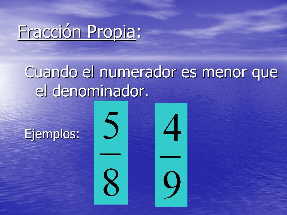 Fracción Propia: Cuando el numerador es menor que el denominador. Ejemplos: