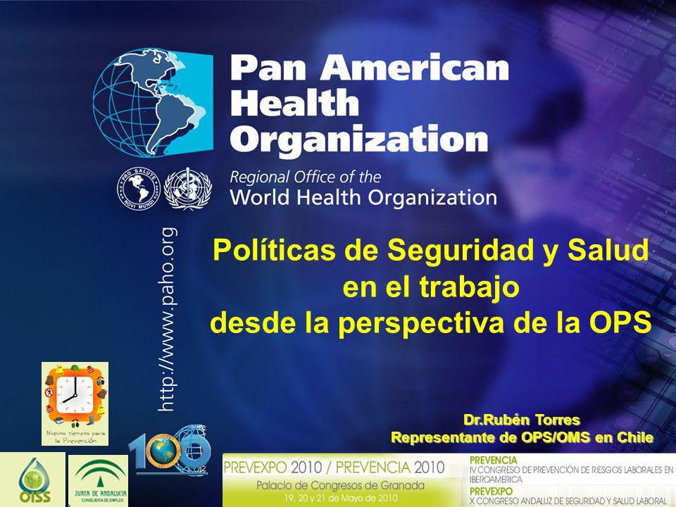 Pan American Health Organization.... Políticas de Seguridad y Salud en el trabajo desde la perspectiva de la OPS Dr.Rubén Torres Representante de OPS/